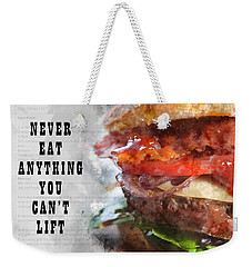 Never Eat Anything You Cant Lift Weekender Tote Bag