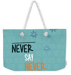 Never Say Never Weekender Tote Bag by Jutta Maria Pusl