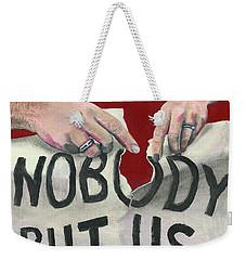 Nobody But Us Weekender Tote Bag