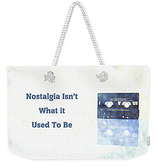 Nostalgia Isnt What It Used To Be Weekender Tote Bag