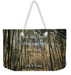 Not All Those Who Wander Weekender Tote Bag