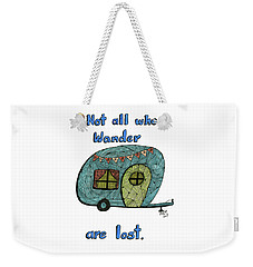 Not All Who Wander Are Lost Weekender Tote Bag