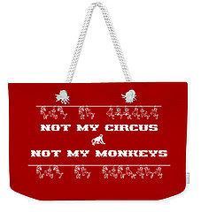 Not My Circus Not My Monkeys Weekender Tote Bag by Menega Sabidussi