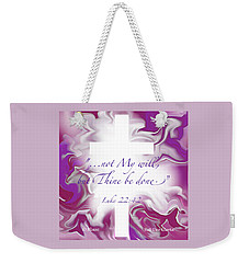 Not My Will But Thine Weekender Tote Bag