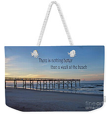 Nothing Better Than A Week At The Beach Weekender Tote Bag