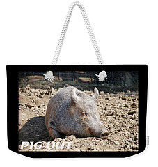 Pig In Mud With Pig Out Slogan Weekender Tote Bag