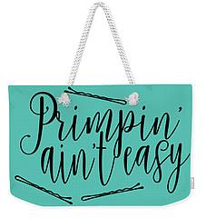 Primpin Ain't Easy Weekender Tote Bag by Elizabeth Taylor