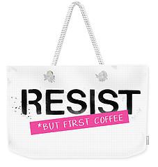 Weekender Tote Bag featuring the mixed media Resist But First Coffee- Art By Linda Woods by Linda Woods
