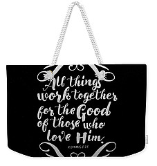 Romans 8 28 Scripture Verses Bible Art Weekender Tote Bag by Reid Callaway