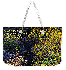 Weekender Tote Bag featuring the photograph Scripture - Matthew 7 Verse 14 by Glenn McCarthy Art and Photography