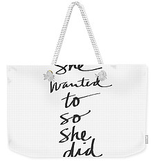 She Wanted To So She Did- Art By Linda Woods Weekender Tote Bag
