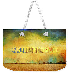 Sky Above Earth Below Fire Within Quote Farmland Landscape Weekender Tote Bag
