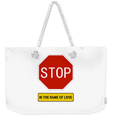 Stop In The Name Of Love Weekender Tote Bag
