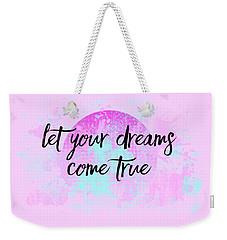 Text Art Let Your Dreams Come True Weekender Tote Bag