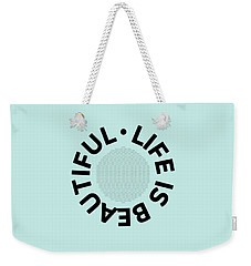 Text Art Life Is Beautiful - Carpe Diem Weekender Tote Bag