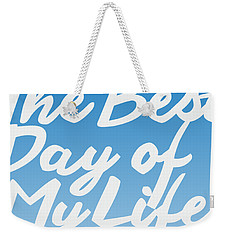 The Best Day Of My Life Weekender Tote Bag