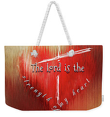 The Lord Is The Strength Of My Heart Weekender Tote Bag