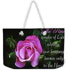 Weekender Tote Bag featuring the photograph The Rose by Trina Ansel