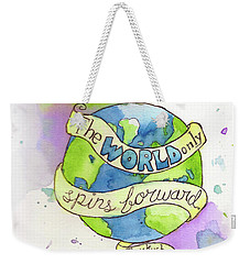 The World Only Spins Forward Weekender Tote Bag
