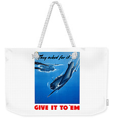 They Asked For It Give It To 'em Weekender Tote Bag