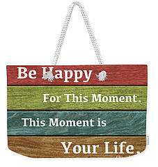 This Moment Is Your Life Weekender Tote Bag by Zafer Gurel