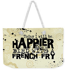 Today I Will Be Happier Weekender Tote Bag