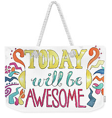 Today Will Be Awesome Weekender Tote Bag