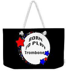 Trombone Born To Play Trombone 5674.02 Weekender Tote Bag