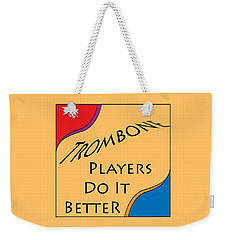 Trombone Players Do It Better 5650.02 Weekender Tote Bag