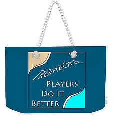 Trombone Players Do It Better 5651.02 Weekender Tote Bag