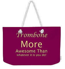 Trombones More Awesome Than You 5558.02 Weekender Tote Bag