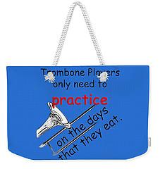 Trombones Practice When They Eat Weekender Tote Bag
