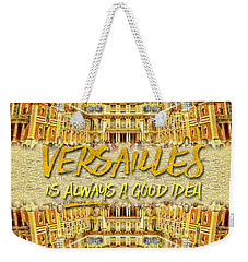 Versailles Is Always A Good Idea Paris France Weekender Tote Bag