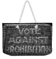 Weekender Tote Bag featuring the photograph Vote Against Prohibition by Paul Ward
