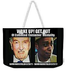 Wake Up Get Out Weekender Tote Bag