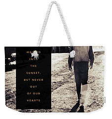 Walked Into The Sunset But Not Out Of Our Heart.  Weekender Tote Bag