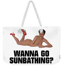 Wanna Go Sunbathing? Weekender Tote Bag