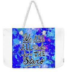 Weekender Tote Bag featuring the mixed media We Are All Made From The Stars by Monique Faella