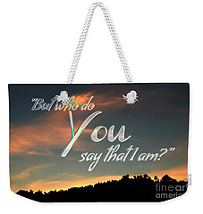Who Do You Say That I Am Weekender Tote Bag