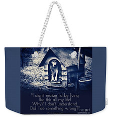 Why Am I Living Like This Weekender Tote Bag