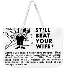 Weekender Tote Bag featuring the digital art Why You Should Beat Your Wife by Reinvintaged