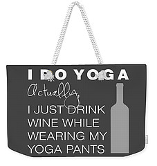 Wine In Yoga Pants Weekender Tote Bag