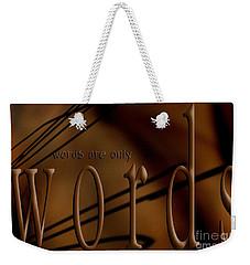 Words Are Only Words 4 Weekender Tote Bag