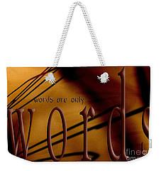 Words Are Only Words 6 Weekender Tote Bag