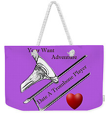 You Want Adventure Date A Trombone Player Weekender Tote Bag