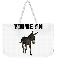 You're An Ass Weekender Tote Bag by Esoterica Art Agency