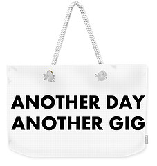 Another Day Another Gig Bk Weekender Tote Bag