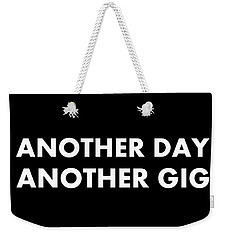 Another Day Another Gig Wt Weekender Tote Bag