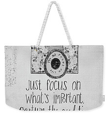 Capture Whats Important Weekender Tote Bag