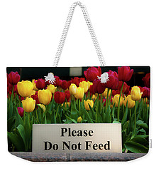 Dont Feed The Tulips Weekender Tote Bag